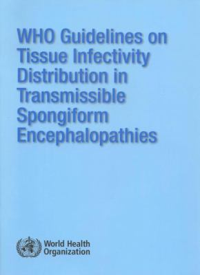 WHO Guidelines on Tissue Infectivity Distribution in Transmissible Spongiform Encephalopathies 9789241547017