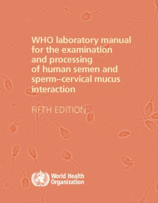 WHO Laboratory Manual for the Examination and Processing of Human Semen 9789241547789