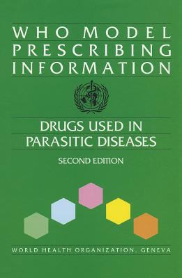 WHO Model Prescribing Information: Drugs Used in Parasitic Diseases 9789241401043