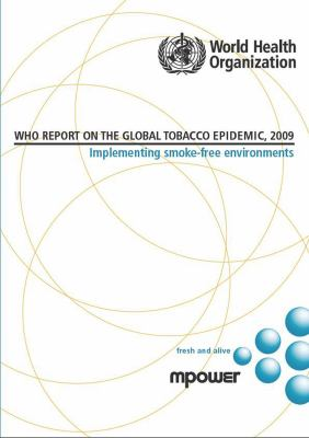 WHO Report on the Global Tobacco Epidemic, 2009: Implementing Smoke-Free Environments [With CDROM] 9789241563918