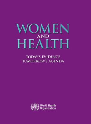 Women and Health: Today's Evidence, Tomorrow's Agenda 9789241563857