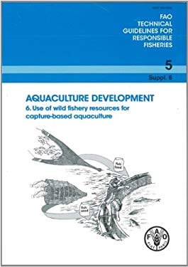 Aquaculture Development: Suppl. 6: Use of Wild Fishery Resources for Capture-Based Aquaculture 9789251069745