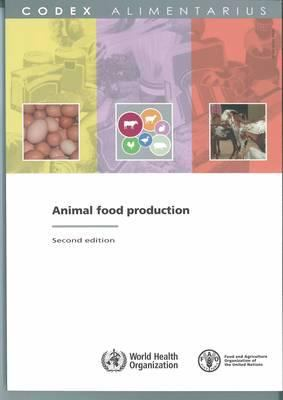 Animal Food Production - Fao/Who Codex Alimentarius Commission: Second Edition 9789251063941