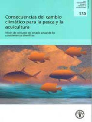 Consecuencias del Cambio Climatico Para La Pesca y La Acuicultura: Vision de Conjunto del Estado Actual de Los Conocimientos Cientificos 9789253063475