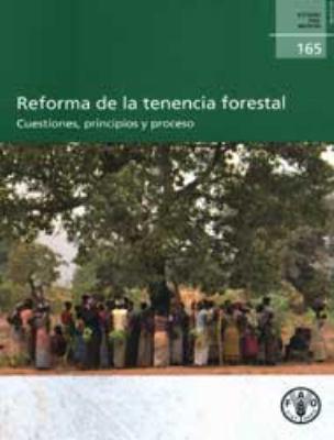 Reforma de La Tenencia Forestal: Cuestiones, Principios y Proceso 9789253068555