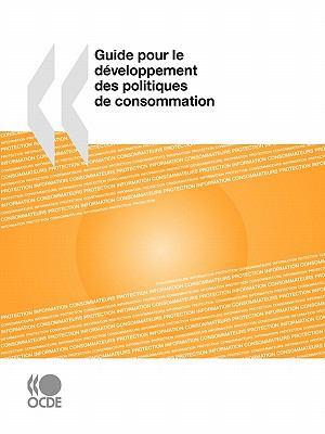 Guide Pour Le Developpement Des Politiques de Consommation 9789264079670