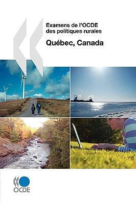 Examens de L'Ocde Des Politiques Rurales Examens de L'Ocde Des Politiques Rurales: Qubec, Canada 2010 9789264082168