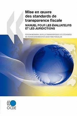 Mise En Uvre Des Standards de Transparence Fiscale: Manuel Pour Les Evaluateurs Et Les Juridictions 9789264088337