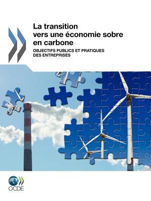 La Transition Vers Une Conomie Sobre En Carbone: Objectifs Publics Et Pratiques Des Entreprises 9789264090248