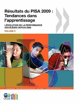 Pisa R Sultats Du Pisa 2009: Tendances Dans L'Apprentissage: L' Volution de La Performance Des L Ves Depuis 2000 (Volume V) 9789264091597