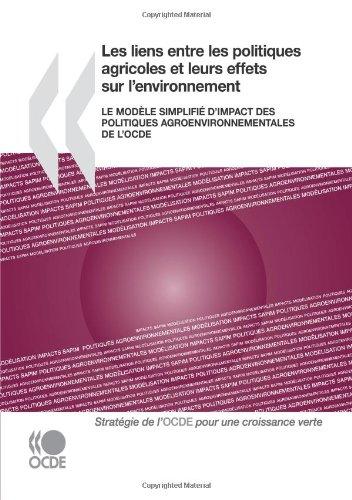 Les Liens Entre Les Politiques Agricoles Et Leurs Effets Sur L'Environnement: Le Modele Simplifie D'Impact Des Politiques Agroenvironnementales de L'O 9789264095717