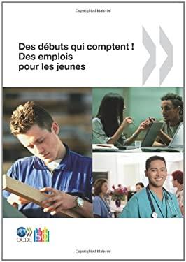 Des Emplois Pour Les Jeunes/Jobs for Youth Des Debuts Qui Comptent ! Des Emplois Pour Les Jeunes 9789264096103
