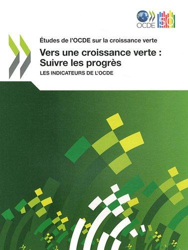 Tudes de L'Ocde Sur La Croissance Verte Vers Une Croissance Verte: Suivre Les Progr?'s: Les Indicateurs de L'Ocde 9789264111363