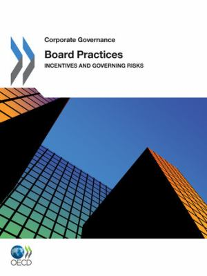 Corporate Governance: Board Practices Incentives and Governing Risks 9789264113510