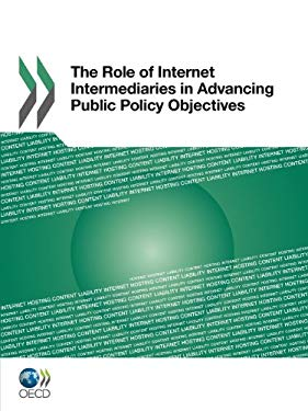 Role of Internet Intermediaries in Advancing Public Policy Objectives 9789264115637