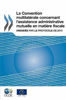 La Convention Multilat Rale Concernant L'Assistance Administrative Mutuelle En Mati Re Fiscale: Amend E Par Le Protocole de 2010 9789264115675