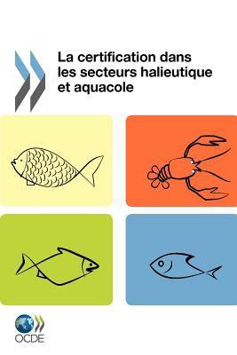 La Certification Dans Les Secteurs Halieutique Et Aquacole 9789264168695