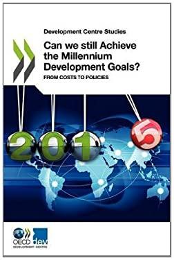 Development Centre Studies Can We Still Achieve the Millennium Development Goals?: From Costs to Policies 9789264173231