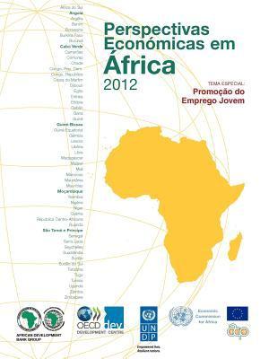 Perspectivas Econ Micas Em Frica 2012 (Vers O Condensada): Promo O Do Emprego Jovem 9789264177659