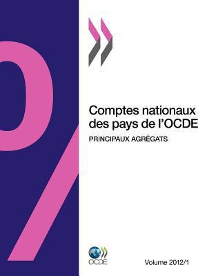 Comptes Nationaux Des Pays de L'Ocde, Volume 2012 Num Ro 1: Principaux Agr Gats 9789264177765