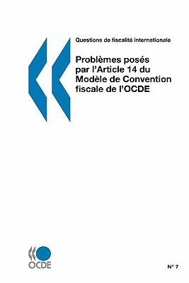 Questions de Fiscalite Internationale Problemes Poses Par L'Article 14 Du Modele de Convention Fiscale de L'Ocde 9789264276437