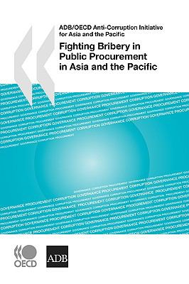 Adb/OECD Anti-Corruption Initiative for Asia and the Pacific Fighting Bribery in Public Procurement in Asia and the Pacific 9789264046948