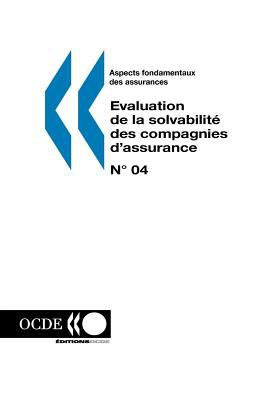 Aspects Fondamentaux Des Assurances N 04: Evaluation de La Solvabilite Des Compagnies D'Assurance 9789264101906