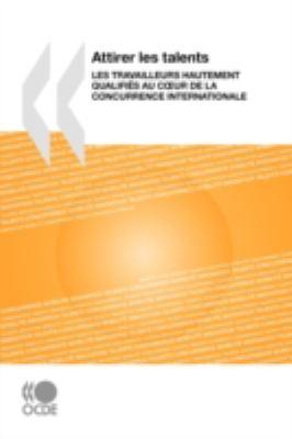 Attirer Les Talents: Les Travailleurs Hautement Qualifis Au Cur de La Concurrence Internationale 9789264047761