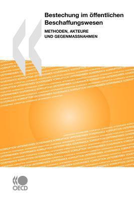 Bestechung Im Ffentlichen Beschaffungswesen: Methoden, Akteure Und Gegenmanahmen 9789264037823