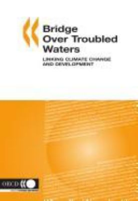 Bridge Over Troubled Waters: Linking Climate Change and Development 9789264012752