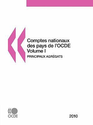 Comptes Nationaux Des Pays de L'Ocde 2010, Volume I, Principaux Agregats 9789264091665
