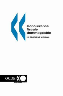 Concurrence Fiscale Dommageable: Un Probleme Mondial 9789264260900
