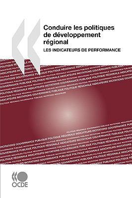 Conduire Les Politiques de Dveloppement Rgional: Les Indicateurs de Performance 9789264058248
