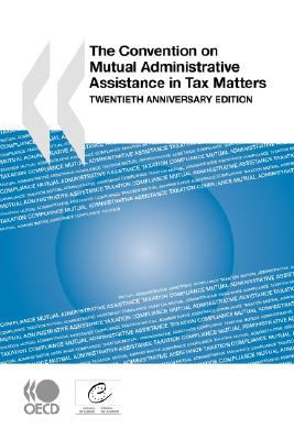 The Convention on Mutual Administrative Assistance in Tax Matters: Twentieth Anniversary Edition 9789264041035