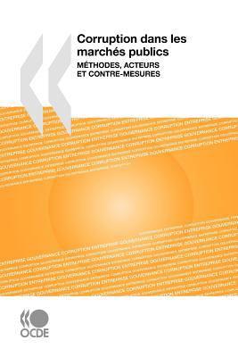 Corruption Dans Les Marchs Publics: Mthodes, Acteurs Et Contre-Mesures 9789264014459