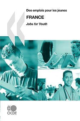 Des Emplois Pour Les Jeunes/Jobs for Youth Des Emplois Pour Les Jeunes/Jobs for Youth: France 9789264061965
