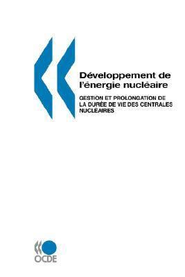 Developpement de L'Energie Nucleaire Gestion Et Prolongation de La Duree de Vie Des Centrales Nucleaires 9789264029262