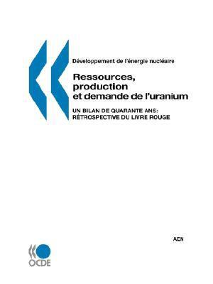 Developpement de L'Energie Nucleaire Ressources, Production Et Demande de L'Uranium: Un Bilan de Quarante ANS: Retrospective Du Livre Rouge 9789264028081