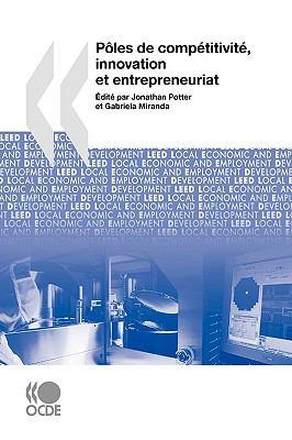 Dveloppement Conomique Et Cration D'Emplois Locaux (Leed) Ples de Comptitivit, Innovation Et Entrepreneuriat 9789264044500