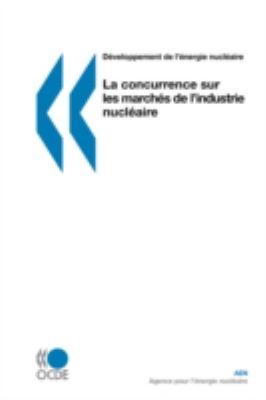 Dveloppement de L'Nergie Nuclaire La Concurrence Sur Les Marchs de L'Industrie Nuclaire 9789264054080