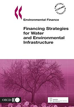 Environmental Finance Financing Strategies for Water and Environmental Infrastructure 9789264102767