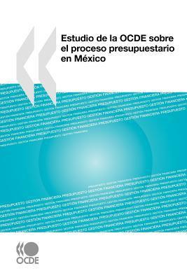 Estudio de La Ocde Sobre El Proceso Presupuestario En Mxico 9789264073425
