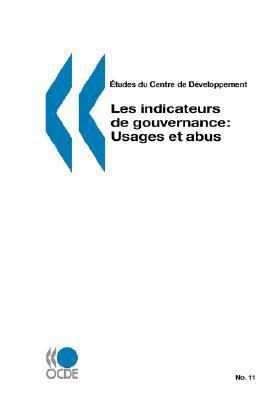 Etudes Du Centre de Developpement Les Indicateurs de Gouvernance: Usages Et Abus 9789264026872