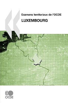 Examens Territoriaux de L'Ocde Examens Territoriaux de L'Ocde: Luxembourg 2007 9789264038592