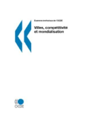 Examens Territoriaux de L'Ocde Villes, Competitivite Et Mondialisation 9789264027107
