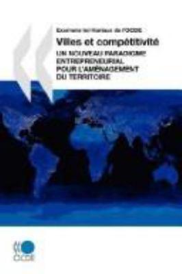 Examens Territoriaux de L'Ocde Villes Et Comptitivit: Un Nouveau Paradigme Entrepreneurial Pour L'Amnagement Du Territoire 9789264022850