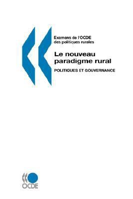 Examens de L'Ocde Des Politiques Rurales Le Nouveau Paradigme Rural: Politiques Et Gouvernance 9789264023925