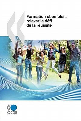 Examens de L'Ocde Sur L'Education Et La Formation Professionnelles Formation Et Emploi: Relever Le Defi de La Reussite 9789264087477