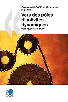 Examens de L'Ocde Sur L'Innovation Rgionale Vers Des Ples D'Activits Dynamiques: Politiques Nationales 9789264031845