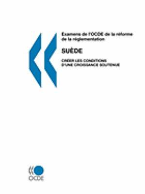Examens de L'Ocde de La Rforme de La Rglementation Examens de L'Ocde de La Rforme de La Rglementation: Sude 2007: Crer Les Conditions D'Une Croissance 9789264009370